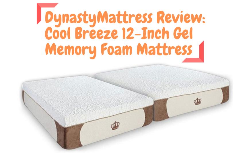 DynastyMattress Review_ Cool Breeze 12-Inch Gel Memory Foam Mattress