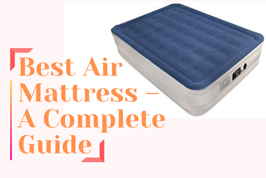 Buy the Best Air Mattress – A Complete Guide
