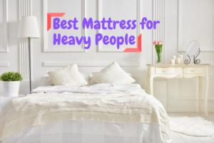 Best Mattress for Heavy People