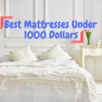 Best Mattresses Under 1000 Dollars