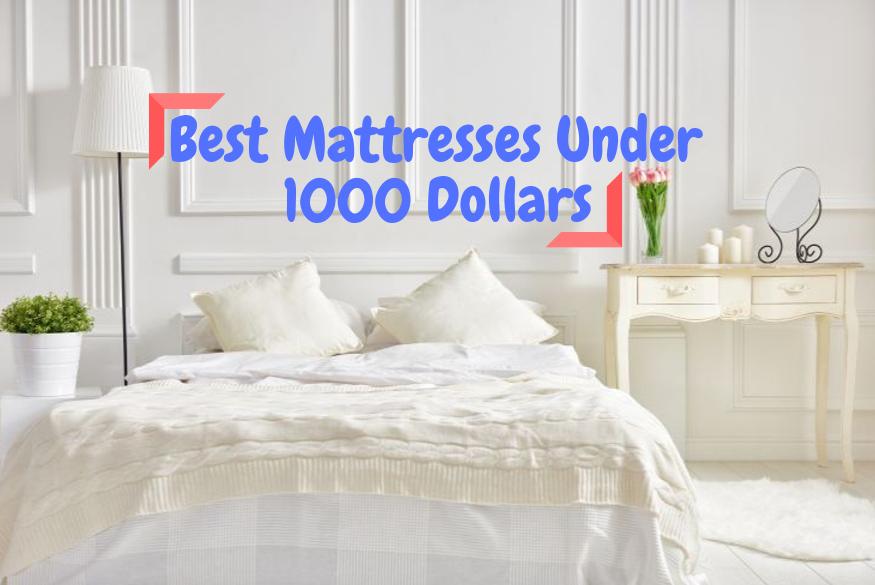 best mattress under 1000 US Dollar in the market