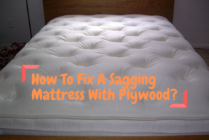 How To Fix A Sagging Mattress With Plywood
