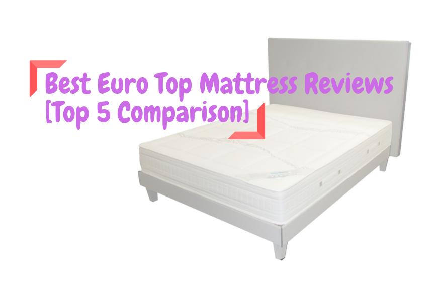 Best Euro Top Mattress Reviews [Top 5 Comparison]