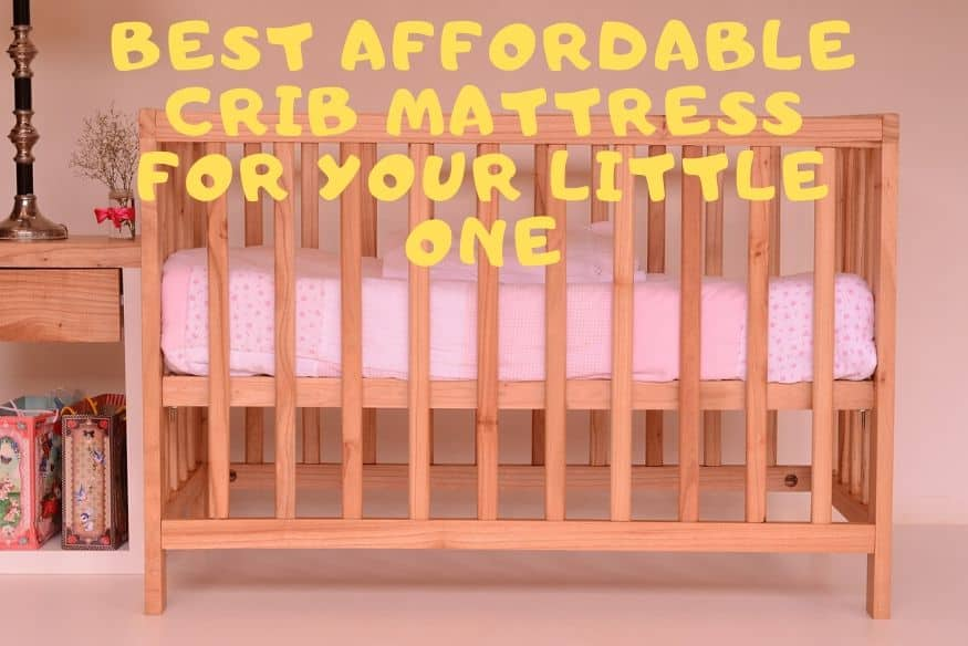 Best Affordable Crib Mattress For Your Little One – 100% Safe And Chemical Free