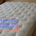 Can you flip a pillow top mattress