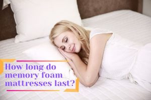 How long do memory foam mattresses last